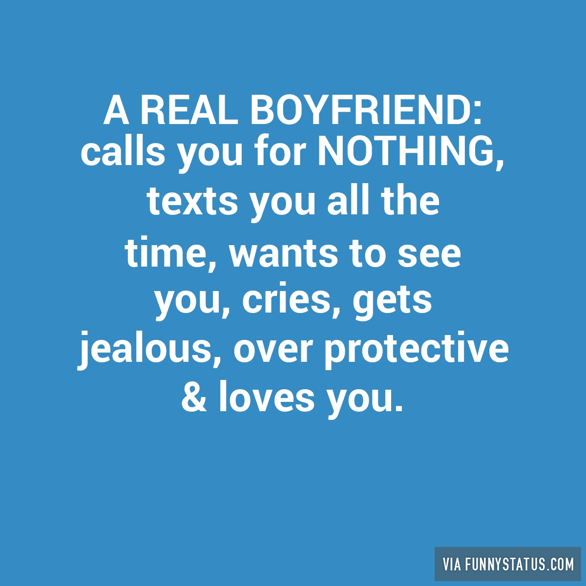REAL BOYFRIEND: calls you for NOTHING, texts you? - Funny Status