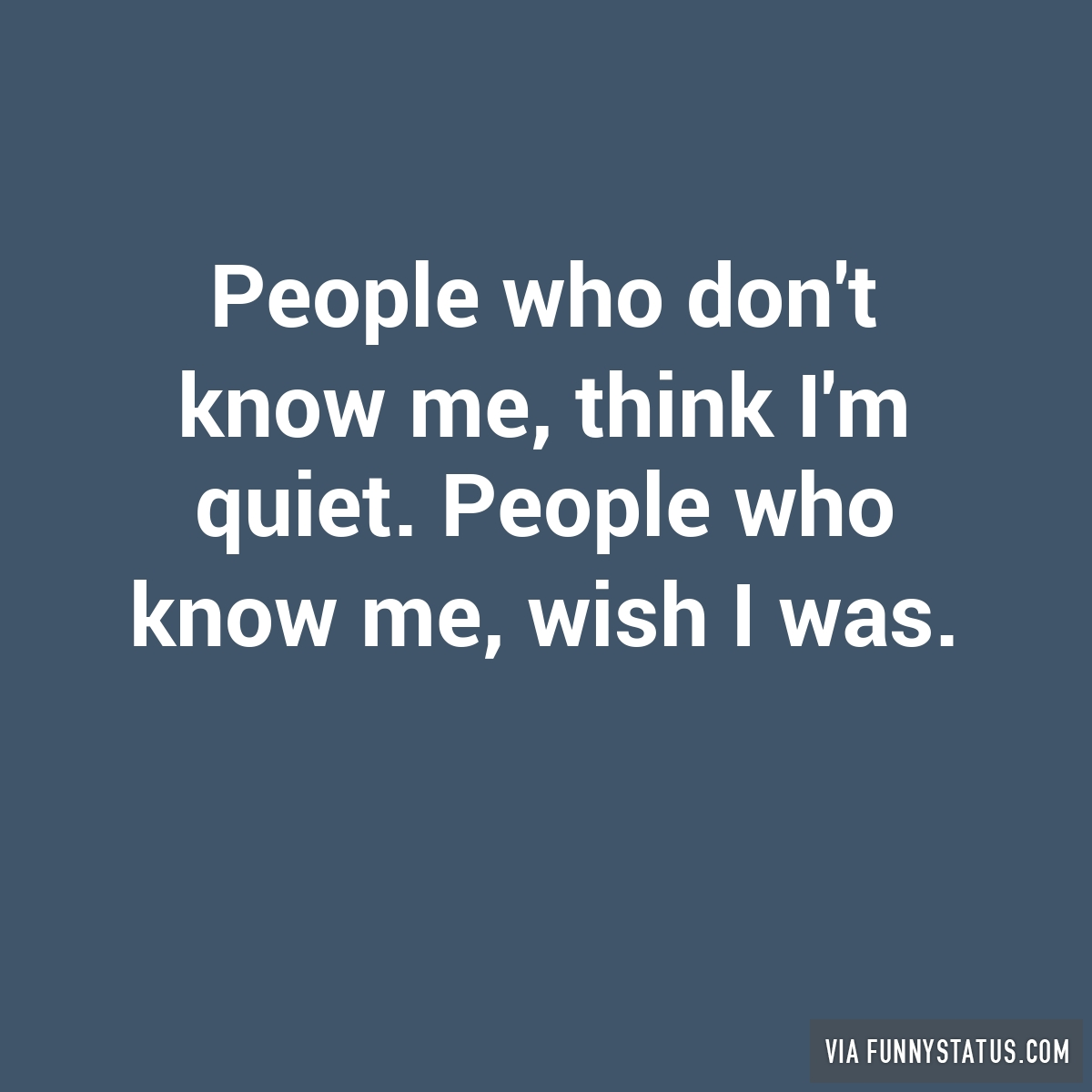 People Who Don T Know Me Think I M Quiet People Funny