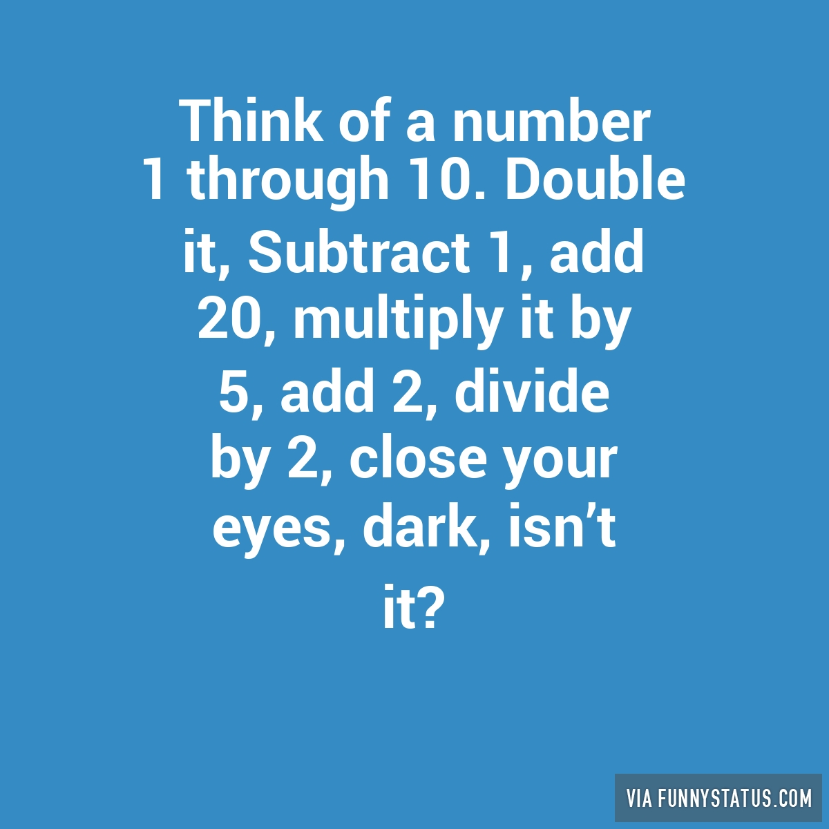 Think of a number 1 through 10 double it subtract funny status