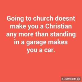 going-to-church-doesnt-make-you-a-christian-any-more-9844