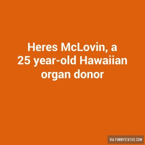 heres-mclovin-a-25-year-old-hawaiian-organ-donor-5600