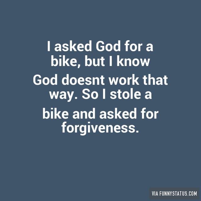 i-asked-god-for-a-bike-but-i-know-god-doesnt-work-1399