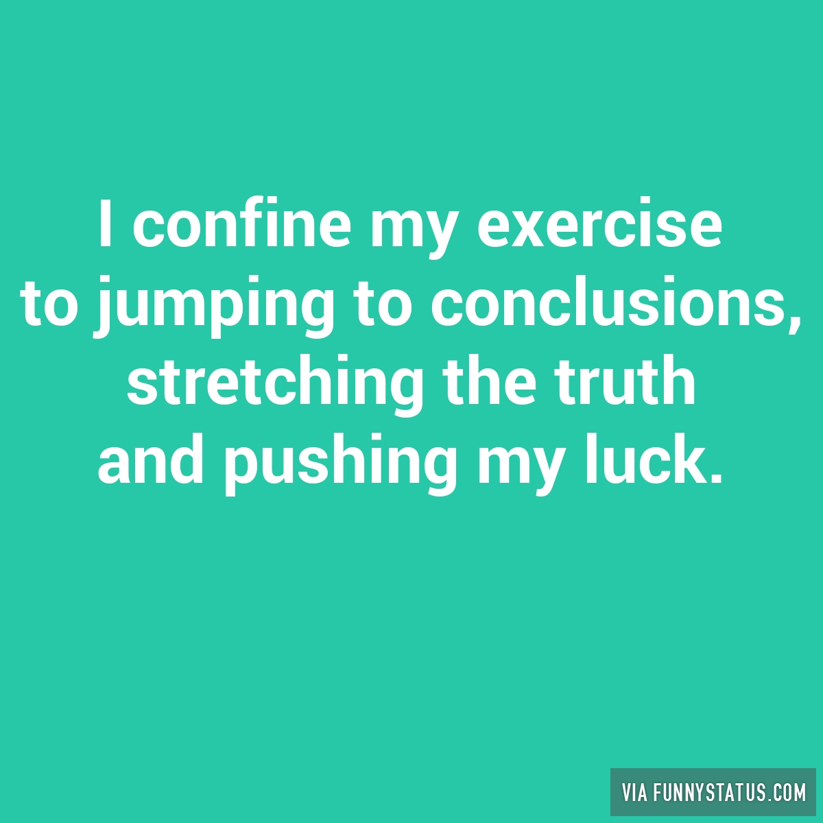 Jumping To Conclusions Quotes I Confine My Exercise To Jumping To Conclusions Stretching
