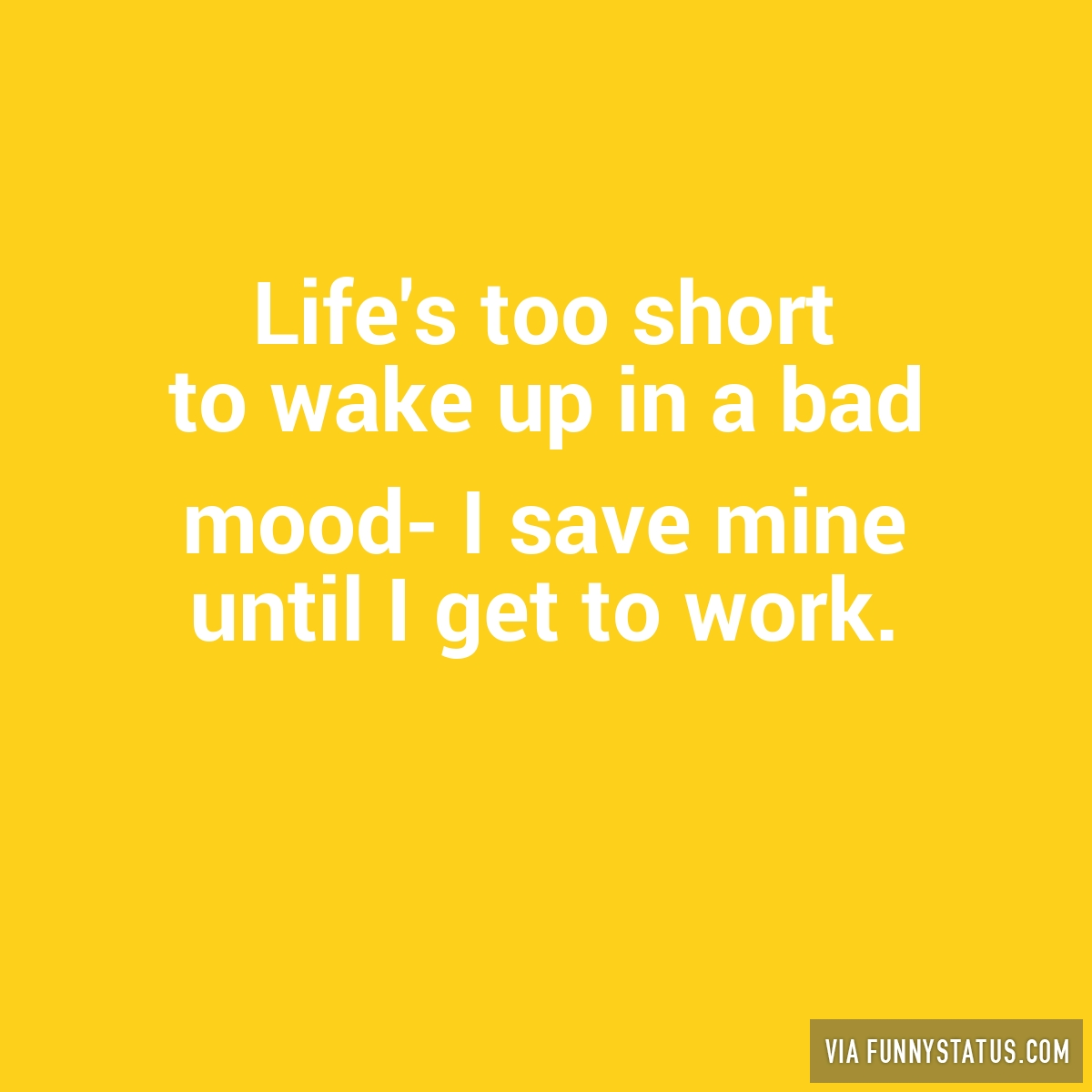 Lifes Too Short Quotes Life's Too Short To Wake Up In A Bad Mood I Save…  Funny Status
