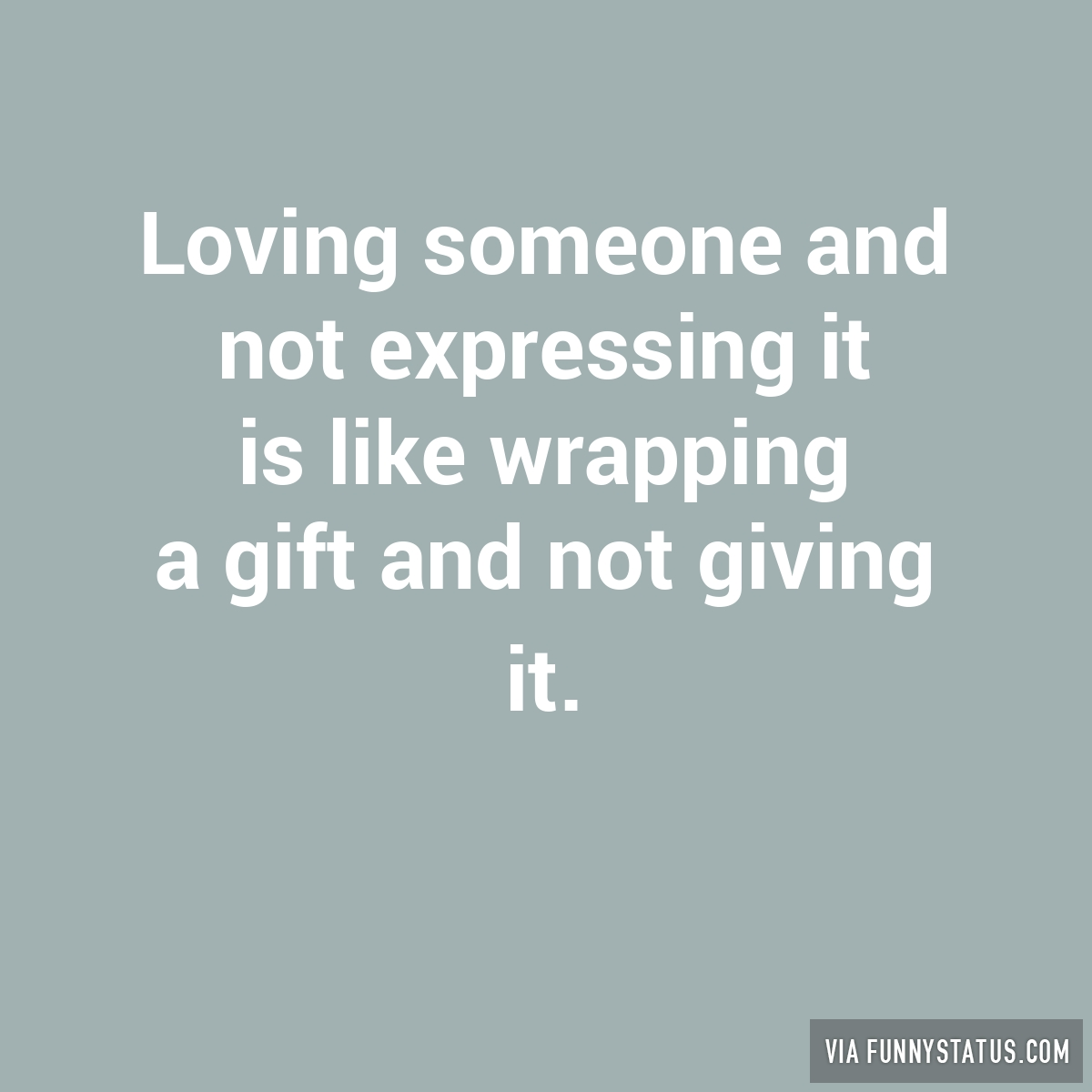 Expressing Love Quotes Loving Someone And Not Expressing It Is Like Wrapping…  Funny Status