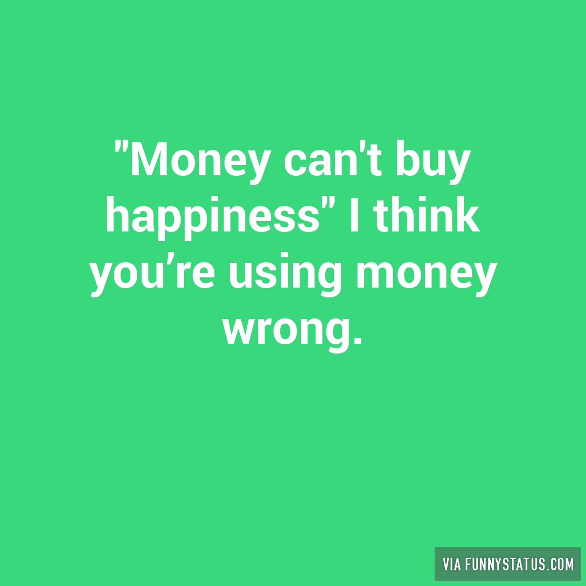 money cant buy happiness 2 essay We will write a custom essay sample on money can't buy happiness  if you  execute what makes you happy, youll be the richest person in the world money  is.