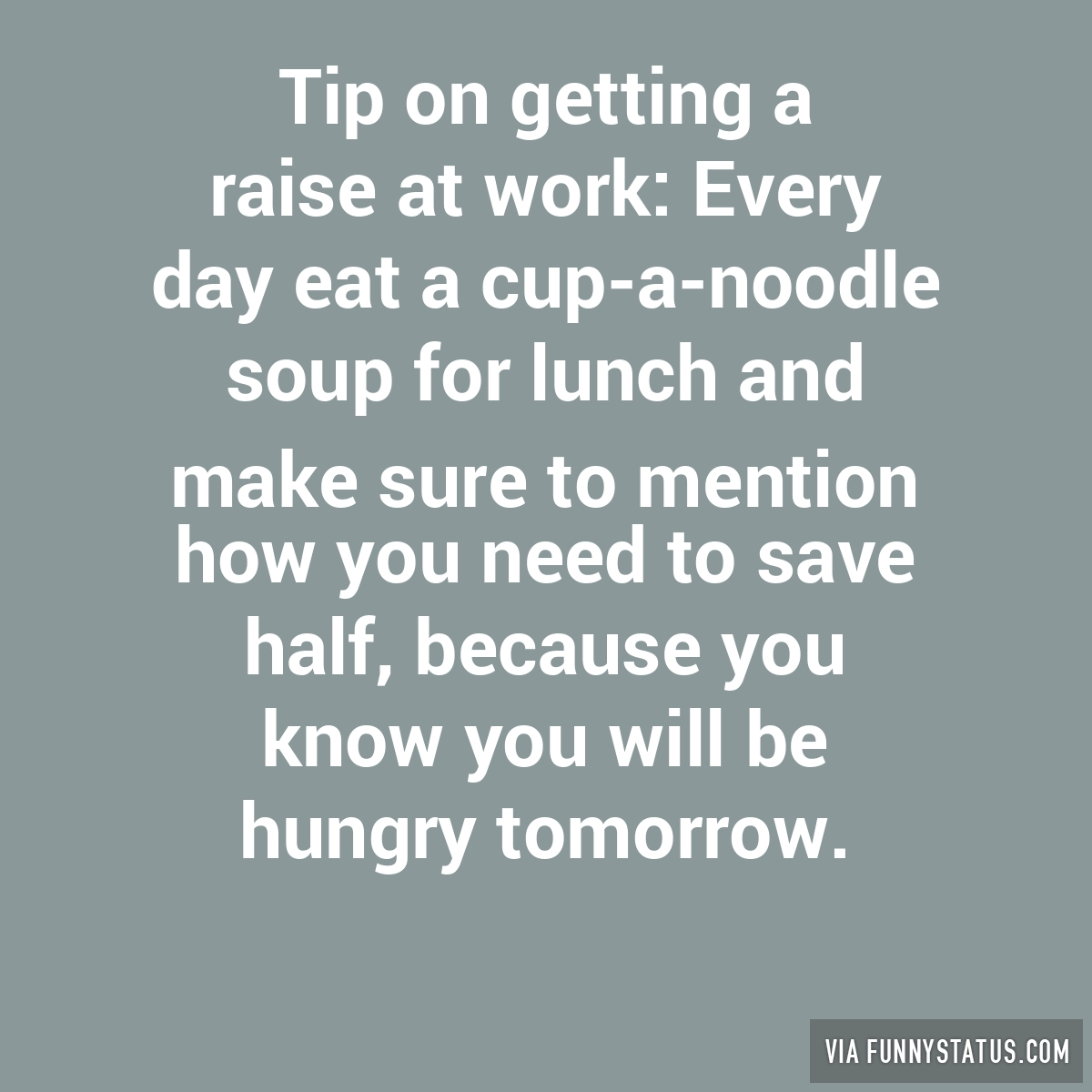 tip on getting a raise at work every day eat a cup a noodle tip on getting a raise at work every day eat a cup a noodle funny status