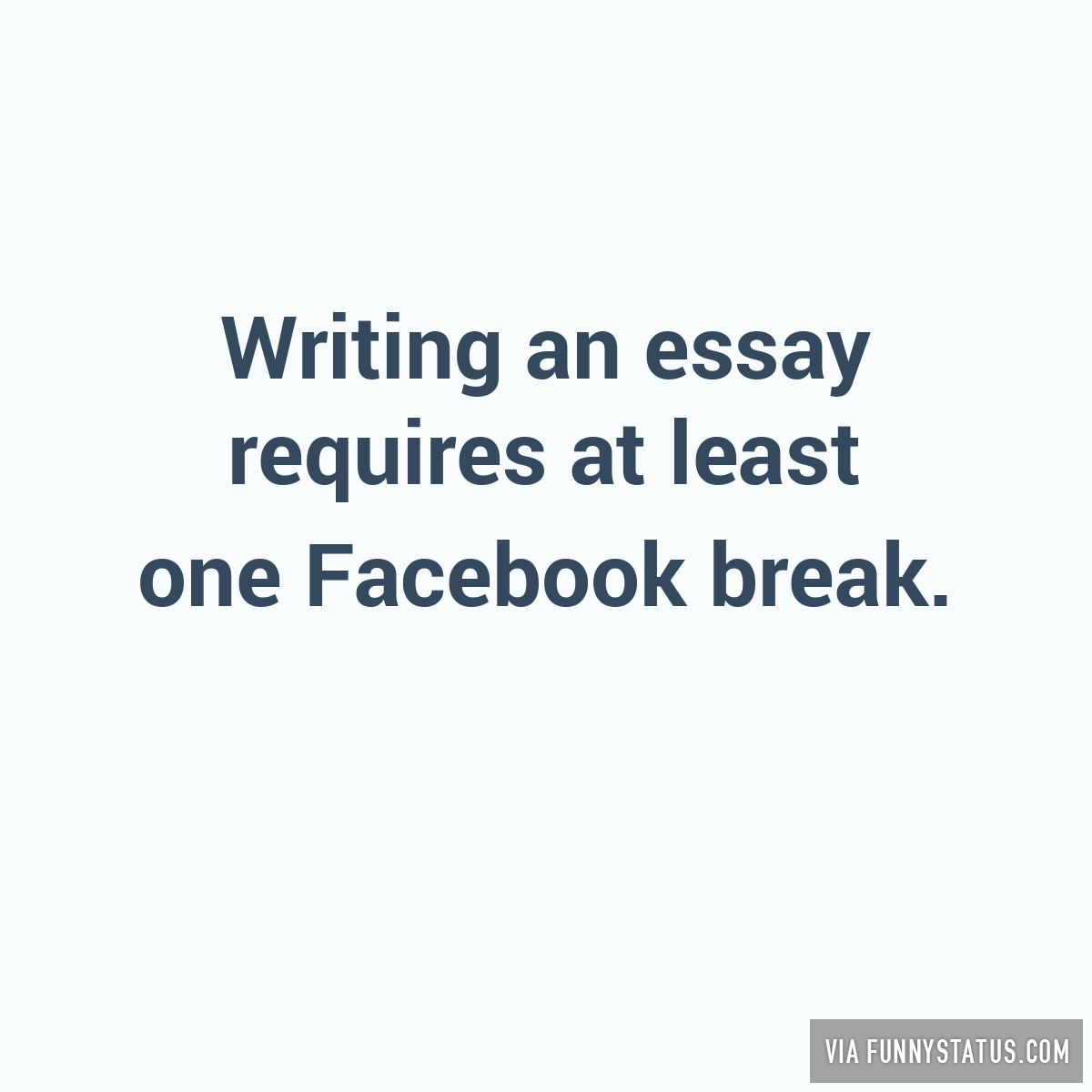 facebook essay pixels writing an essay requires at least one facebook break funny status